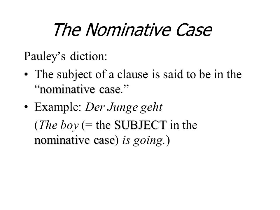 The Nominative Case Pauley's diction: