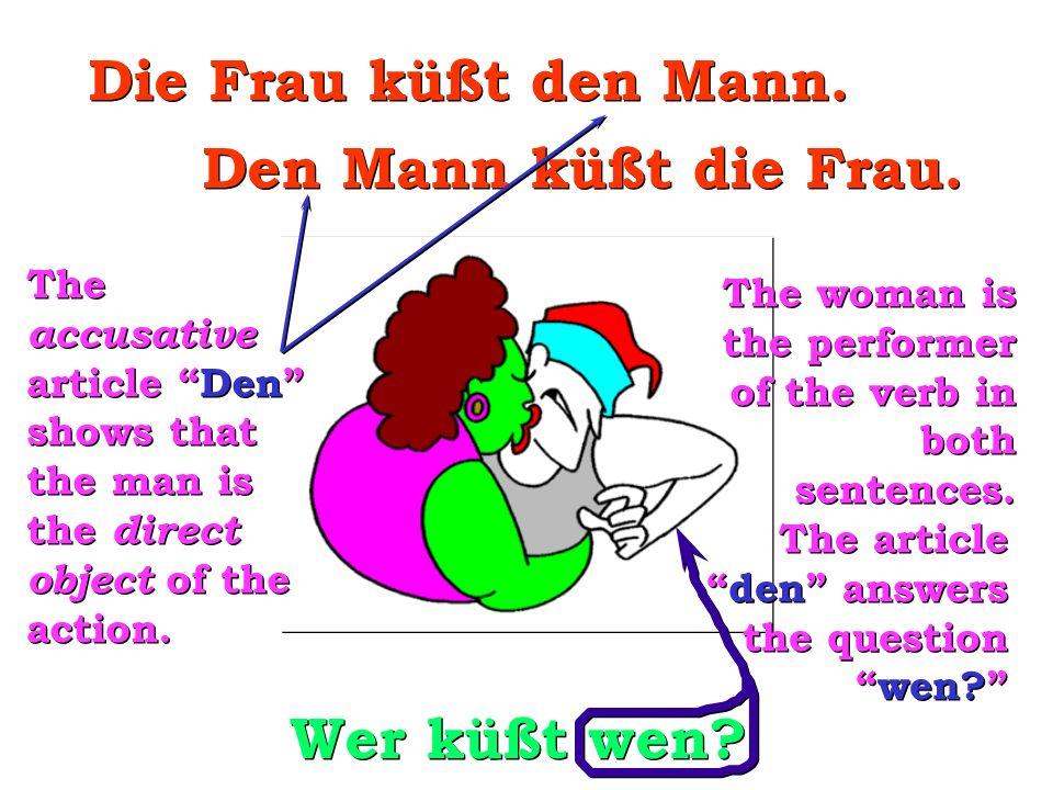Die Frau küßt den Mann. Den Mann küßt die Frau. Wer küßt wen