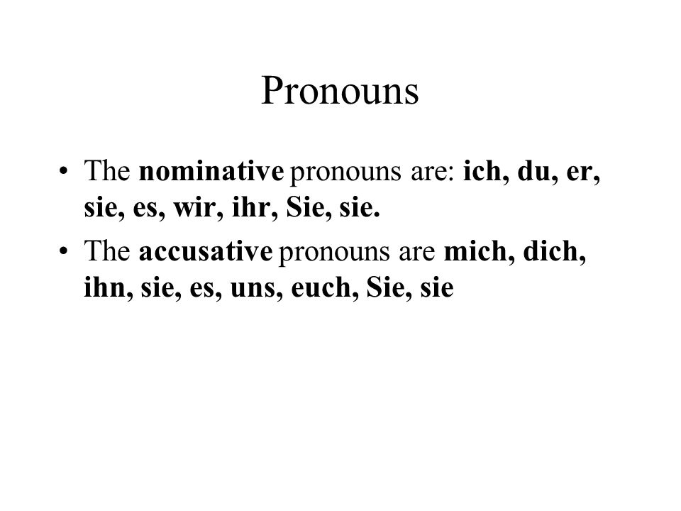 Pronouns The nominative pronouns are: ich, du, er, sie, es, wir, ihr, Sie, sie.