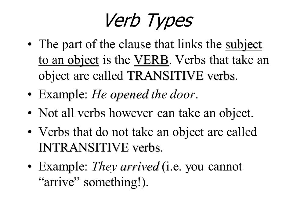 Verb Types The part of the clause that links the subject to an object is the VERB. Verbs that take an object are called TRANSITIVE verbs.