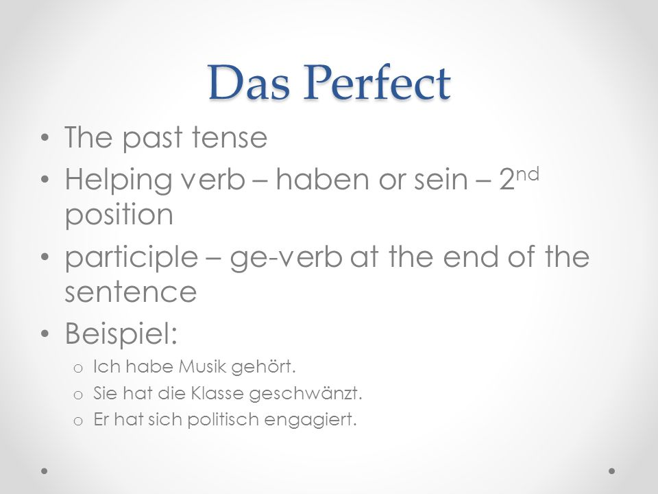 Das Perfect The past tense Helping verb – haben or sein – 2nd position