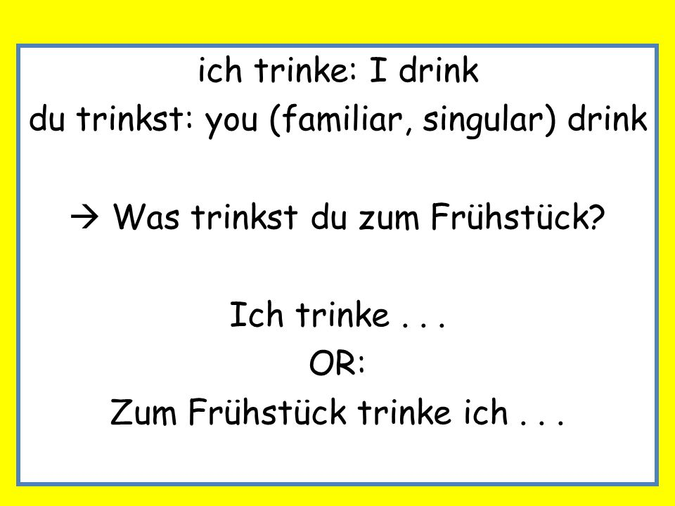 du trinkst: you (familiar, singular) drink