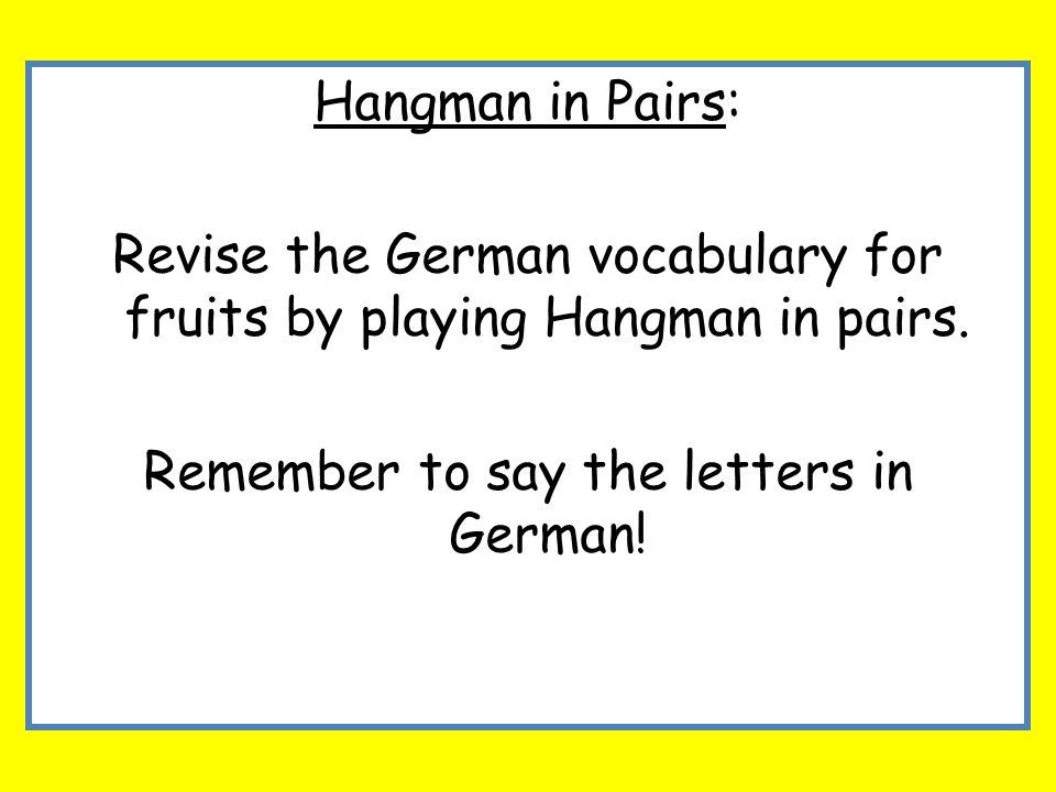 Revise the German vocabulary for fruits by playing Hangman in pairs.
