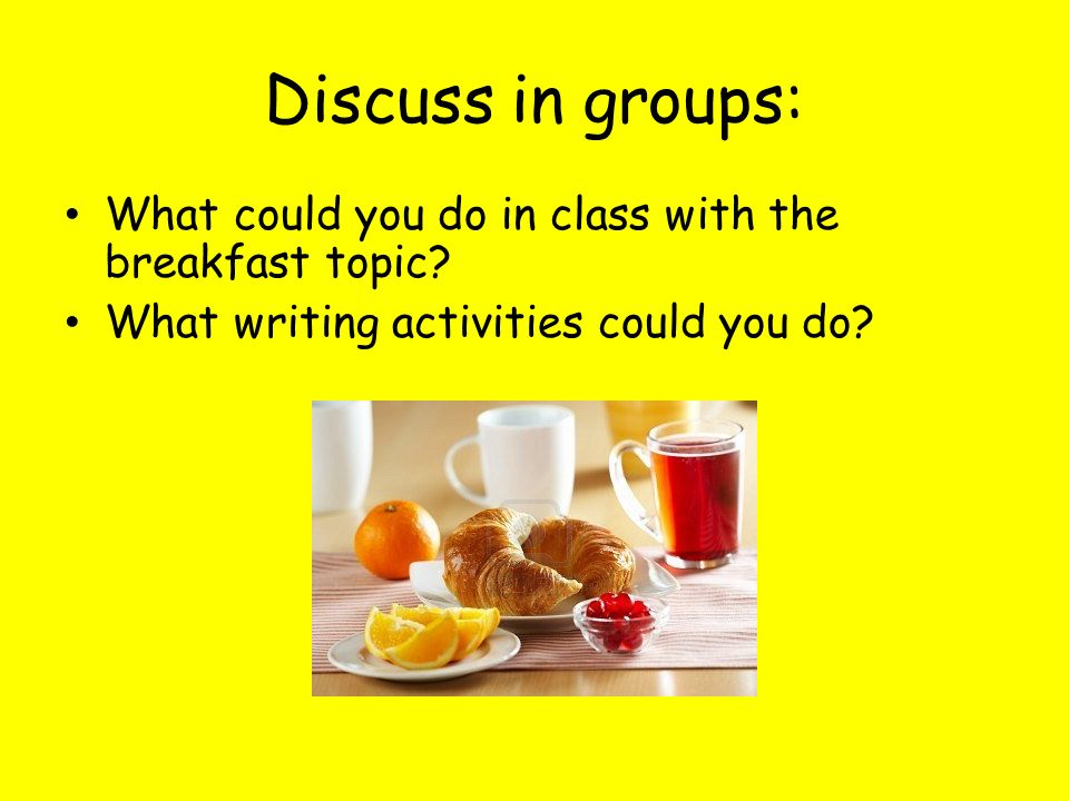 Discuss in groups: What could you do in class with the breakfast topic.