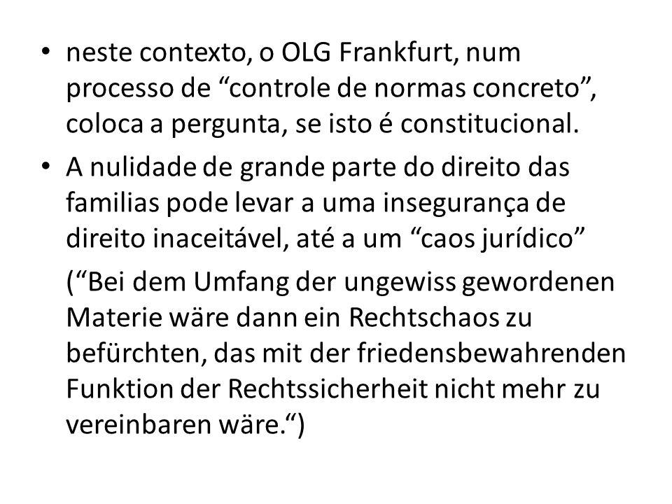 neste contexto, o OLG Frankfurt, num processo de controle de normas concreto , coloca a pergunta, se isto é constitucional.