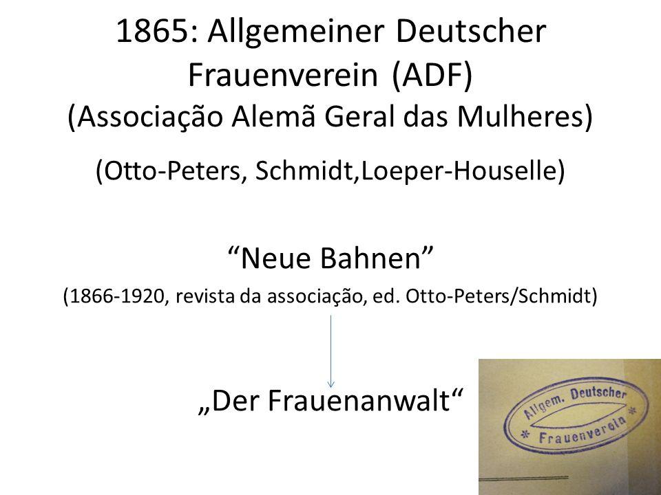 1865: Allgemeiner Deutscher Frauenverein (ADF) (Associação Alemã Geral das Mulheres)