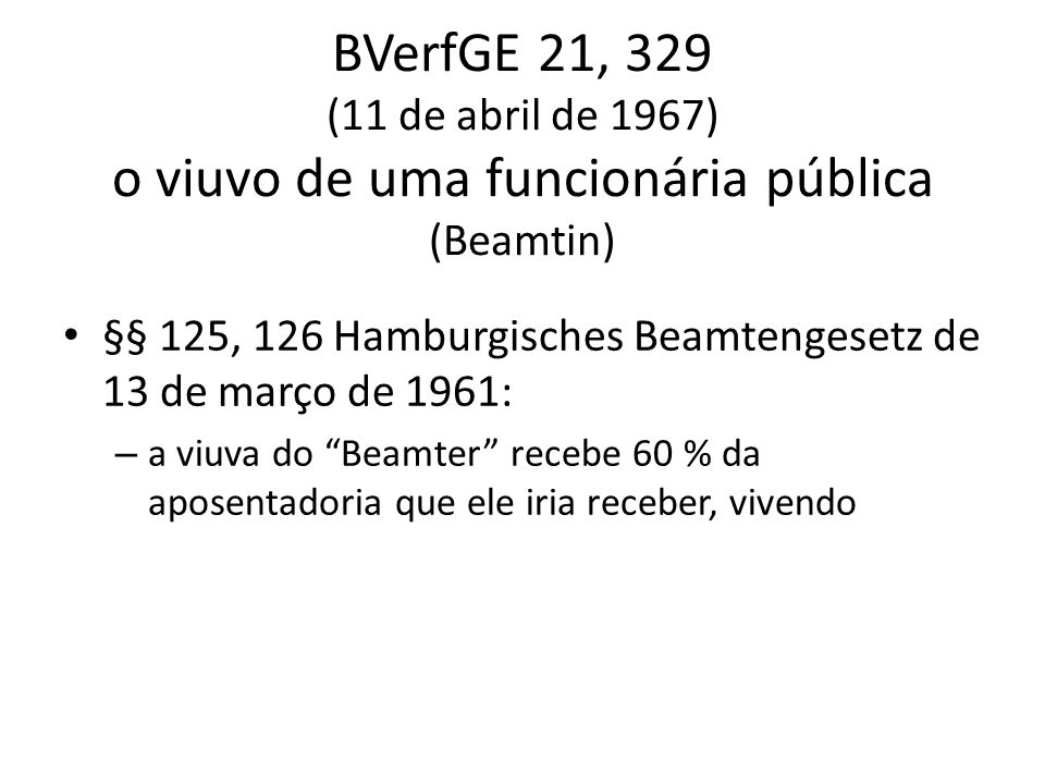 BVerfGE 21, 329 (11 de abril de 1967) o viuvo de uma funcionária pública (Beamtin)