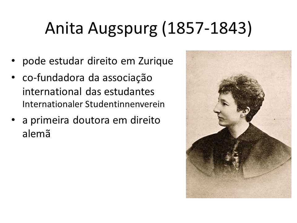 Anita Augspurg (1857-1843) pode estudar direito em Zurique