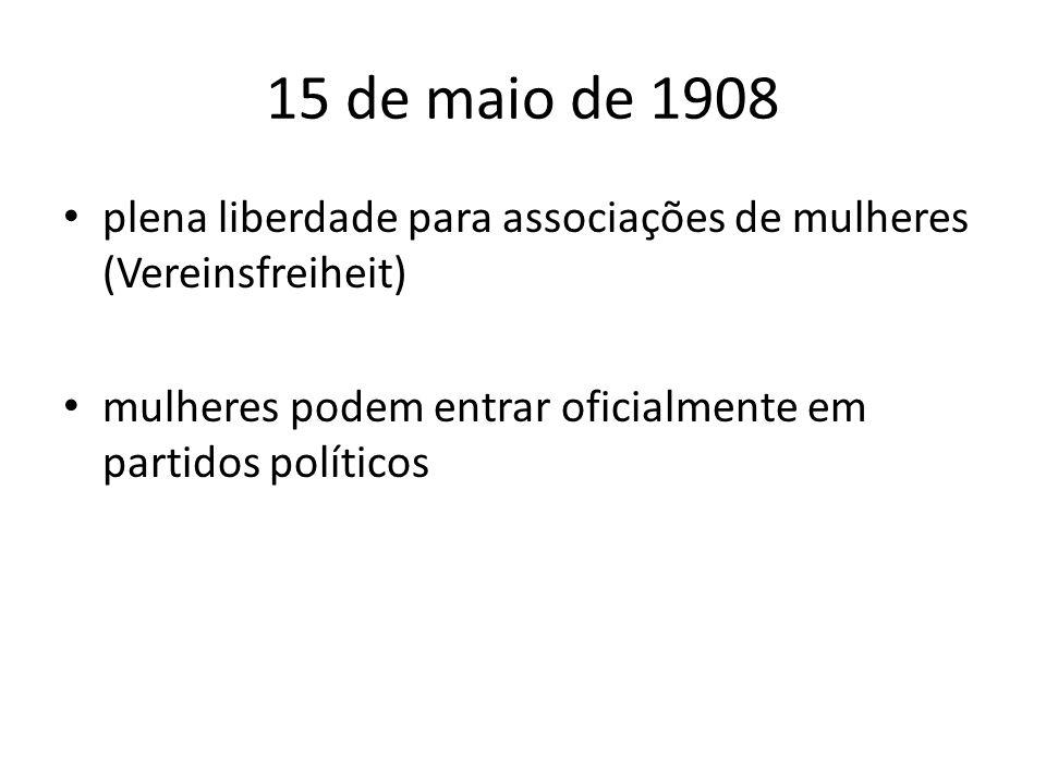 15 de maio de 1908 plena liberdade para associações de mulheres (Vereinsfreiheit) mulheres podem entrar oficialmente em partidos políticos.