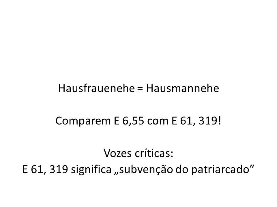 Hausfrauenehe = Hausmannehe Comparem E 6,55 com E 61, 319