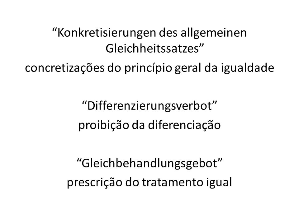 Konkretisierungen des allgemeinen Gleichheitssatzes concretizações do princípio geral da igualdade Differenzierungsverbot proibição da diferenciação Gleichbehandlungsgebot prescrição do tratamento igual