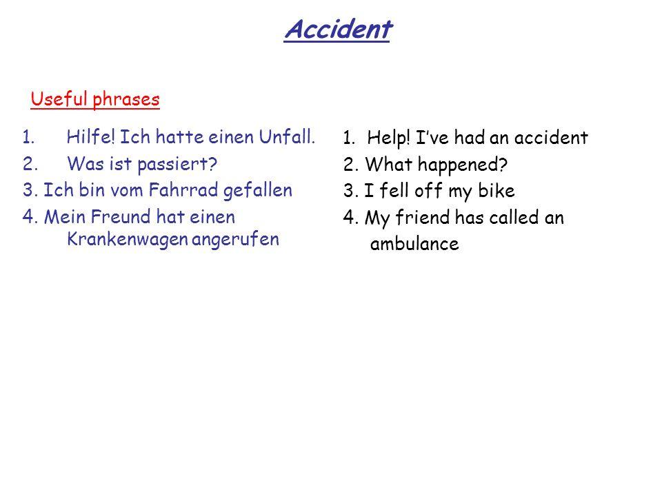 Accident Useful phrases Hilfe! Ich hatte einen Unfall.