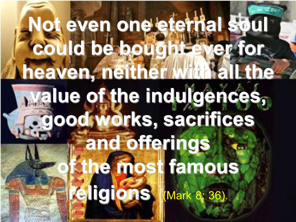 of the most famous religions (Mark 8: 36).