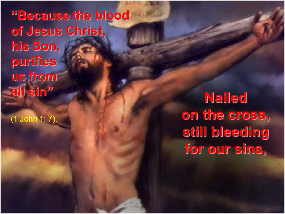 on the cross, still bleeding