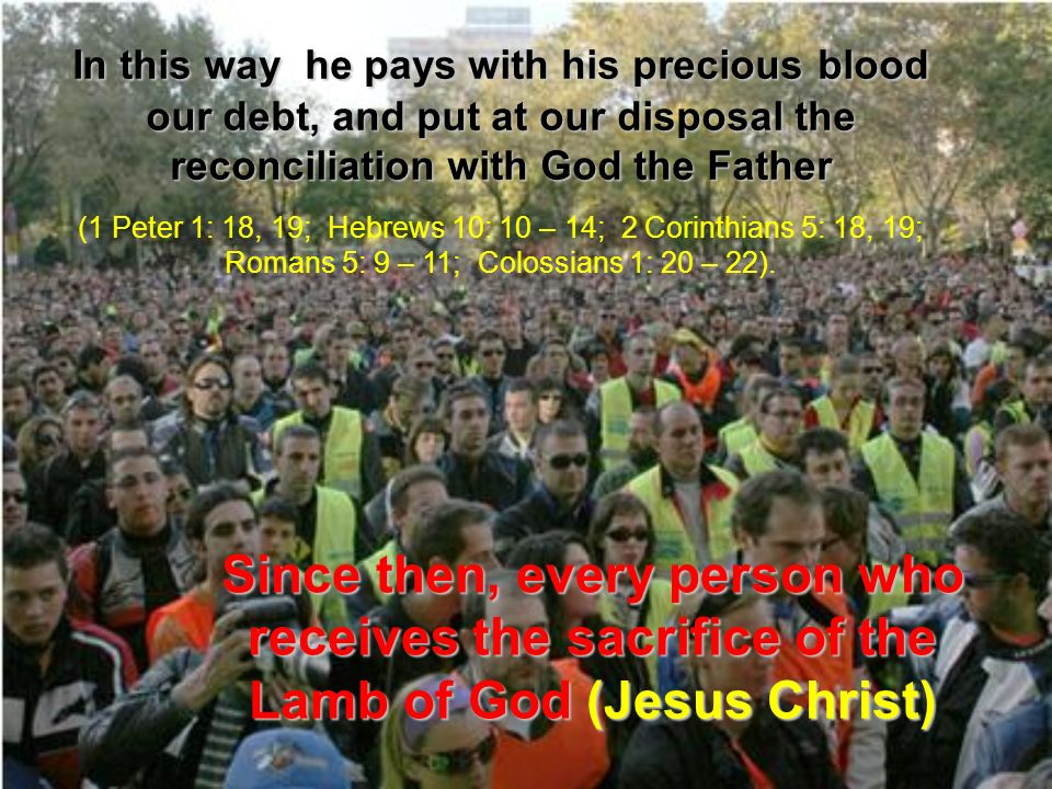 In this way he pays with his precious blood our debt, and put at our disposal the reconciliation with God the Father