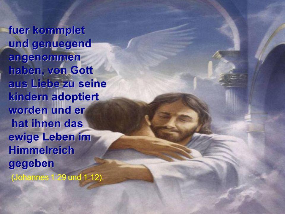 fuer kommplet und genuegend angenommen haben, von Gott aus Liebe zu seine kindern adoptiert worden und er.
