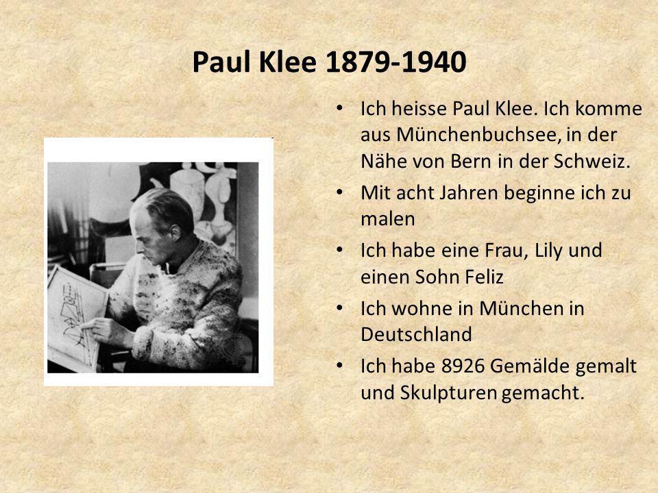 Paul Klee 1879-1940 Ich heisse Paul Klee. Ich komme aus Münchenbuchsee, in der Nähe von Bern in der Schweiz.