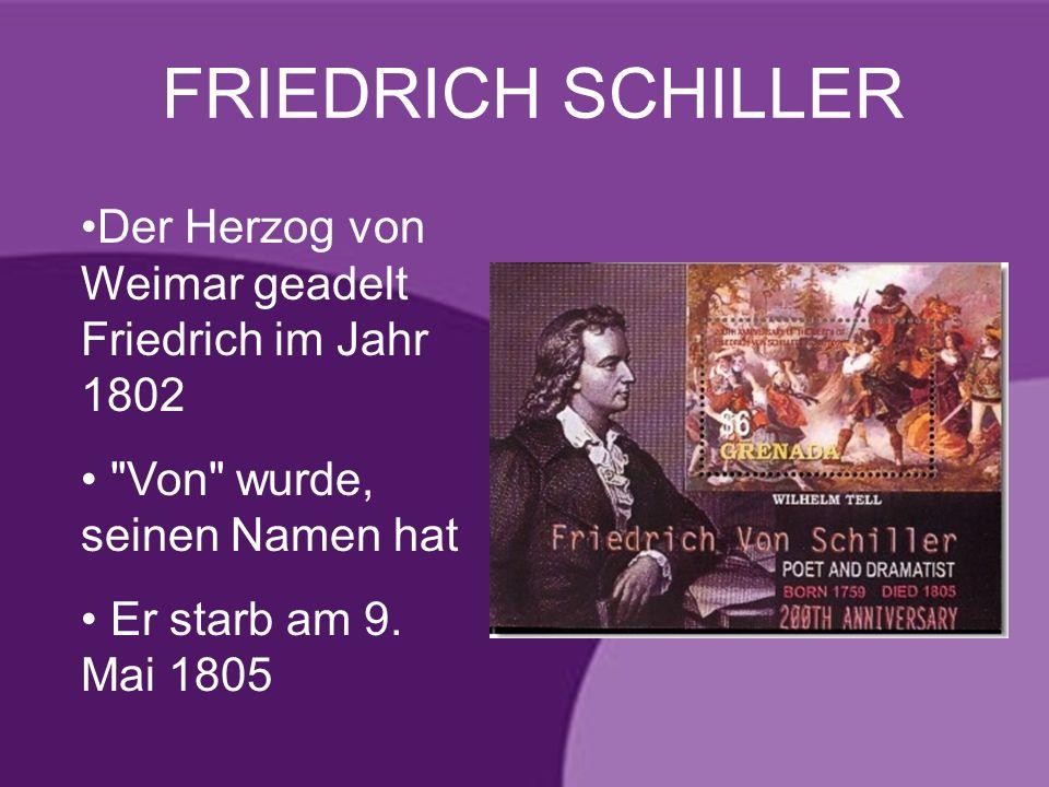 FRIEDRICH SCHILLERDer Herzog von Weimar geadelt Friedrich im Jahr 1802. Von wurde, seinen Namen hat.