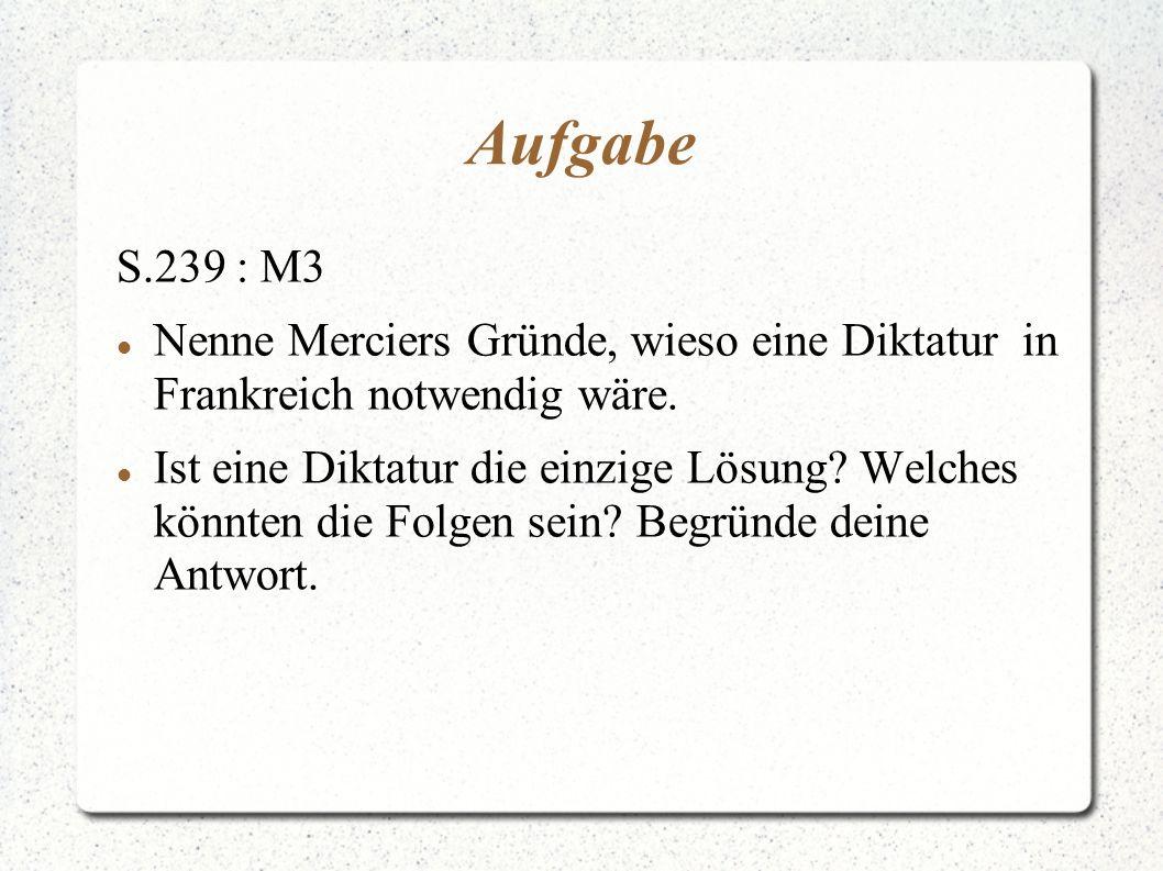 Aufgabe S.239 : M3. Nenne Merciers Gründe, wieso eine Diktatur in Frankreich notwendig wäre.