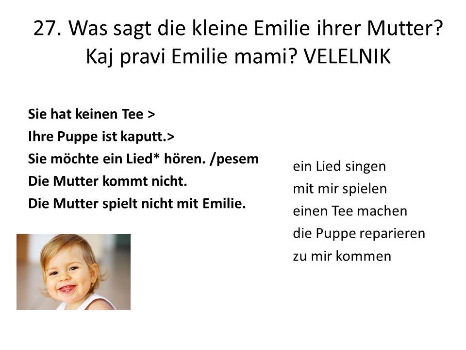 27. Was sagt die kleine Emilie ihrer Mutter. Kaj pravi Emilie mami