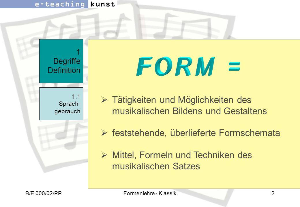 1 Begriffe Definition FORM = 1.1 Sprach-gebrauch. Tätigkeiten und Möglichkeiten des musikalischen Bildens und Gestaltens.