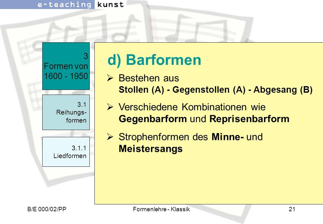 3 Formen von 1600 - 1950 Bestehen aus Stollen (A) - Gegenstollen (A) - Abgesang (B) Verschiedene Kombinationen wie Gegenbarform und Reprisenbarform.