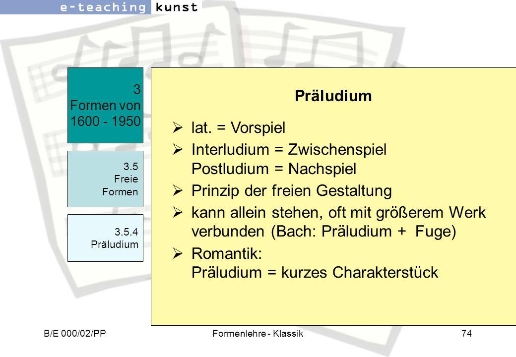 Interludium = Zwischenspiel Postludium = Nachspiel