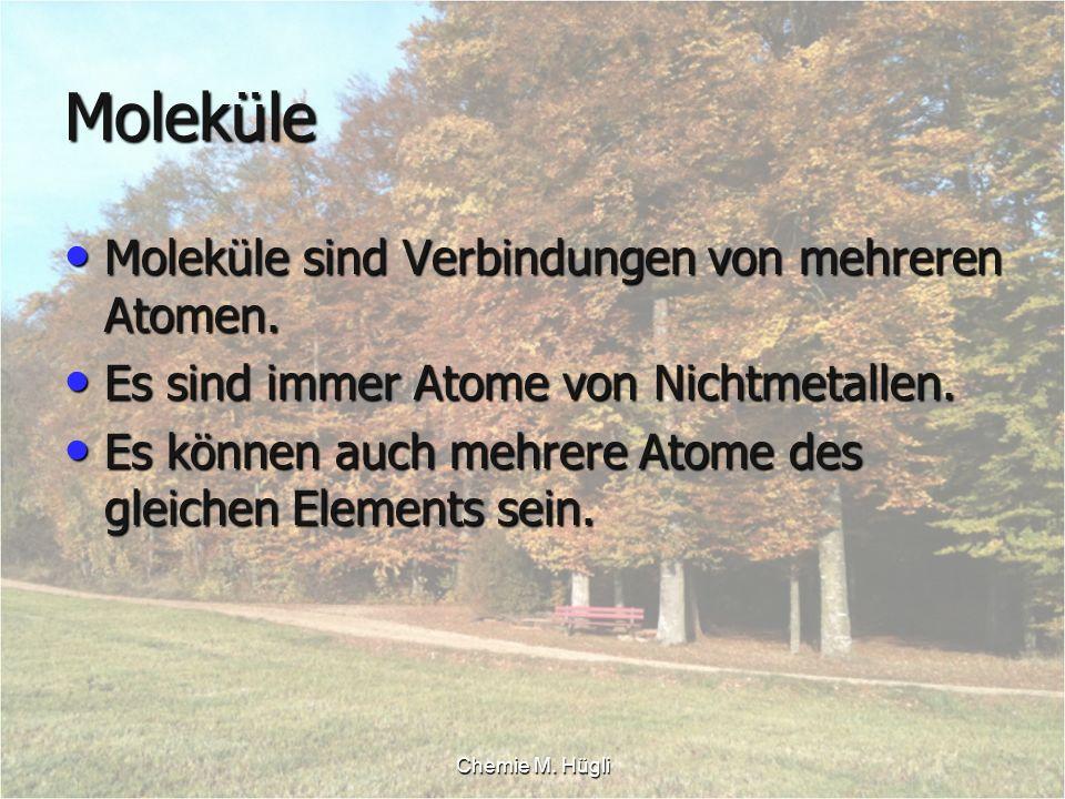 Moleküle Moleküle sind Verbindungen von mehreren Atomen.