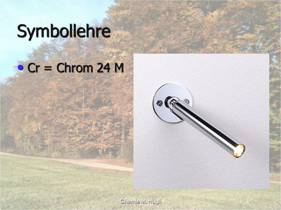 Symbollehre Cr = Chrom 24 M Chemie M. Hügli
