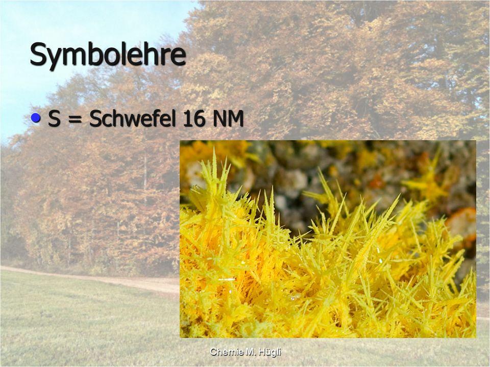 Symbolehre S = Schwefel 16 NM Chemie M. Hügli