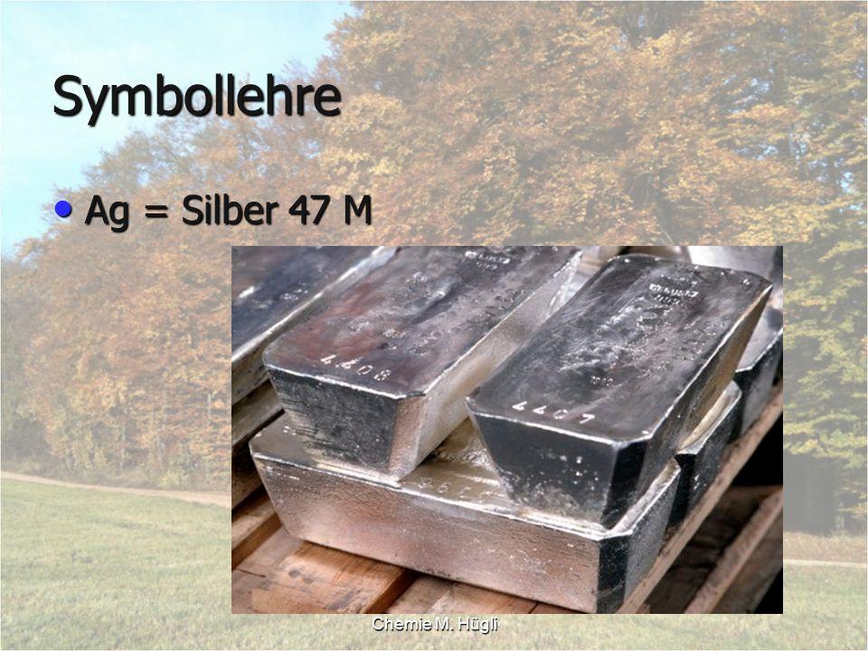 Symbollehre Ag = Silber 47 M Chemie M. Hügli