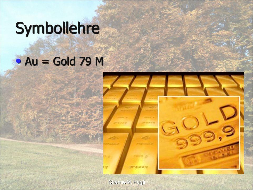 Symbollehre Au = Gold 79 M Chemie M. Hügli