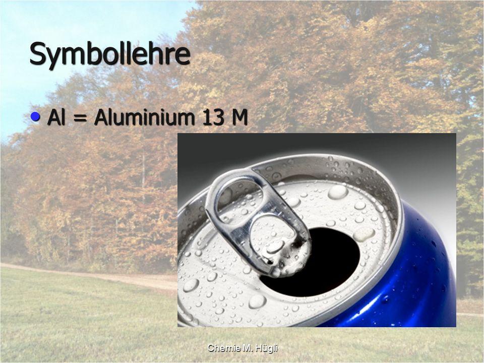 Symbollehre Al = Aluminium 13 M Chemie M. Hügli