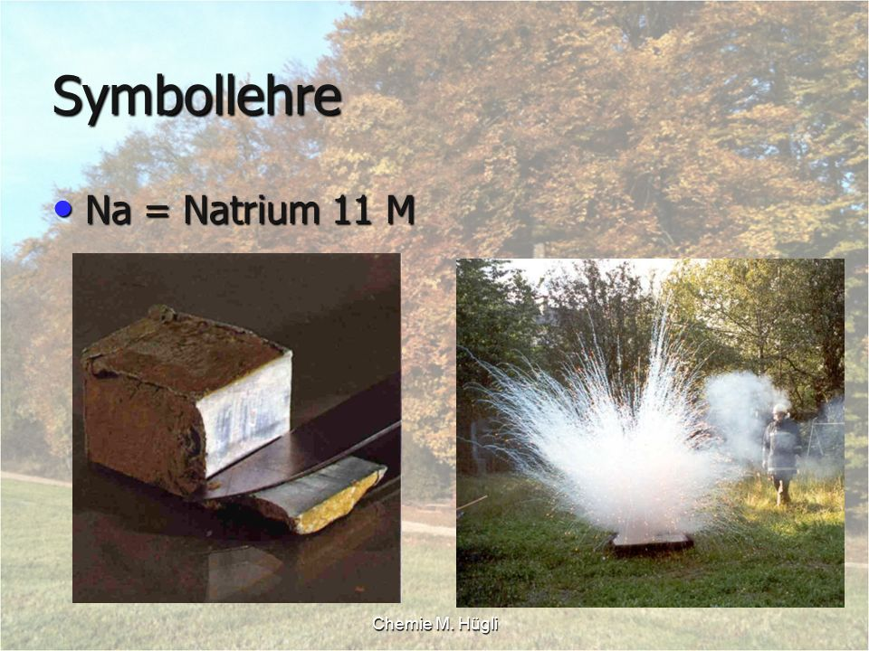 Symbollehre Na = Natrium 11 M Chemie M. Hügli