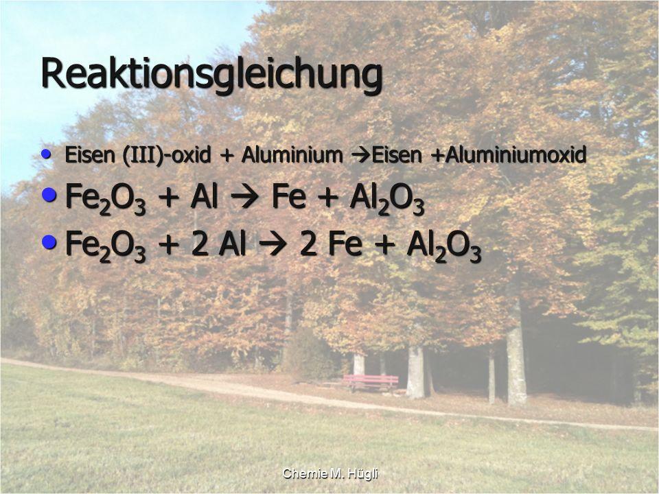 Reaktionsgleichung Fe2O3 + Al  Fe + Al2O3 Fe2O3 + 2 Al  2 Fe + Al2O3