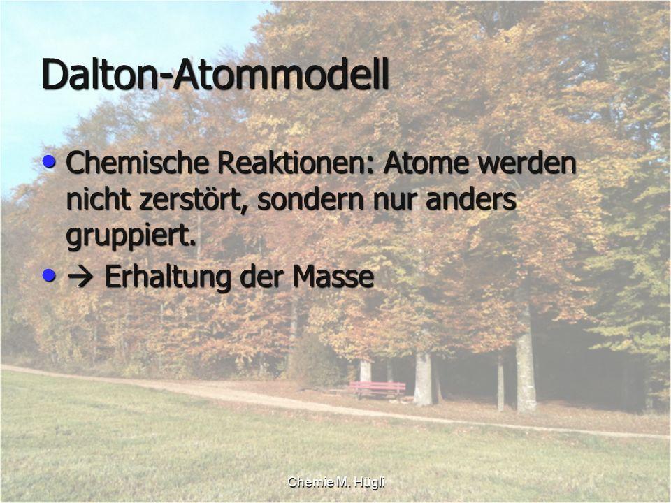 Dalton-Atommodell Chemische Reaktionen: Atome werden nicht zerstört, sondern nur anders gruppiert.  Erhaltung der Masse.