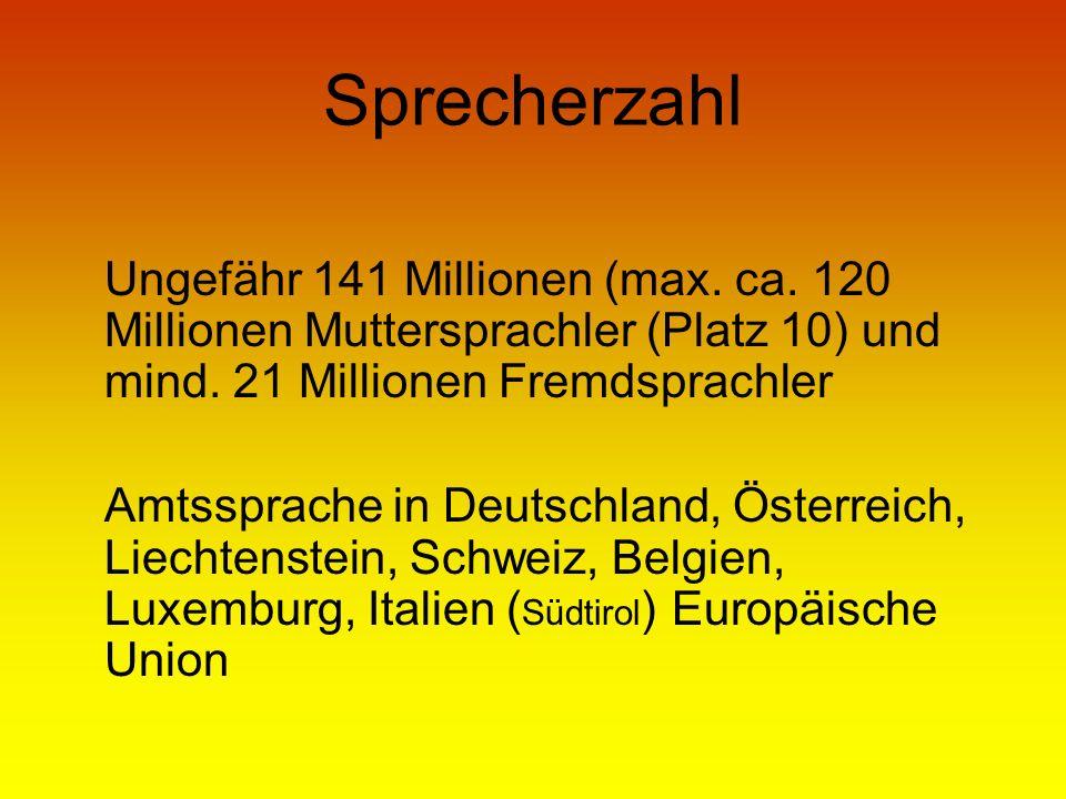 Sprecherzahl Ungefähr 141 Millionen (max. ca. 120 Millionen Muttersprachler (Platz 10) und mind. 21 Millionen Fremdsprachler.