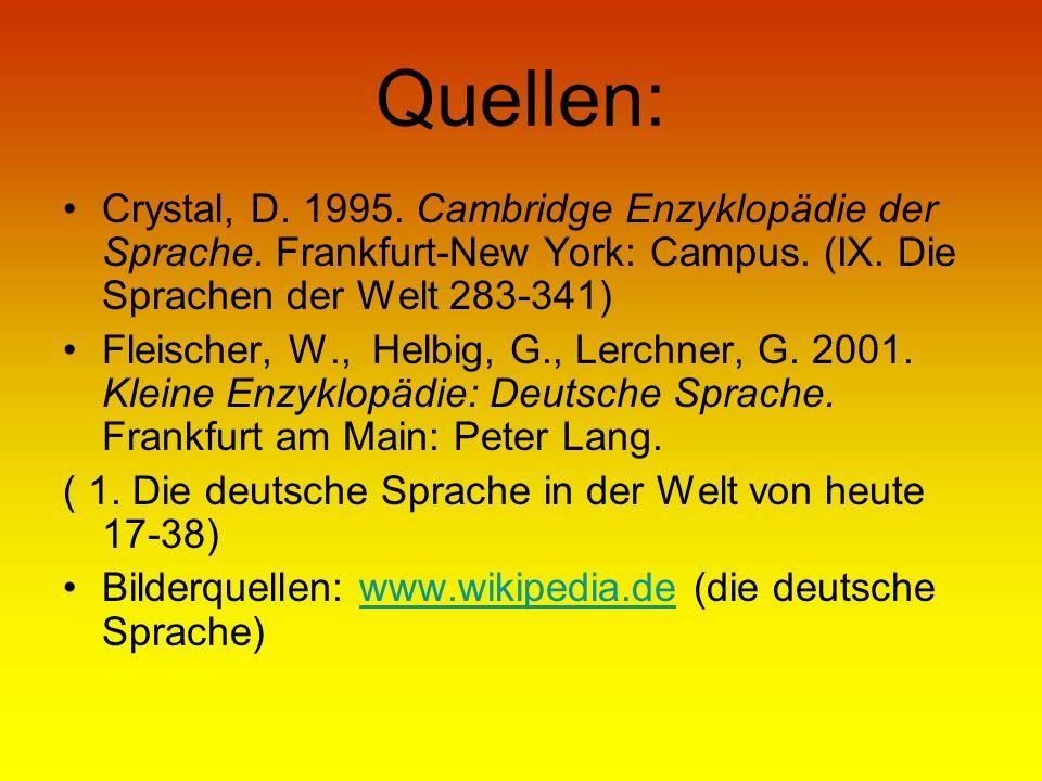 Quellen: Crystal, D. 1995. Cambridge Enzyklopädie der Sprache. Frankfurt-New York: Campus. (IX. Die Sprachen der Welt 283-341)