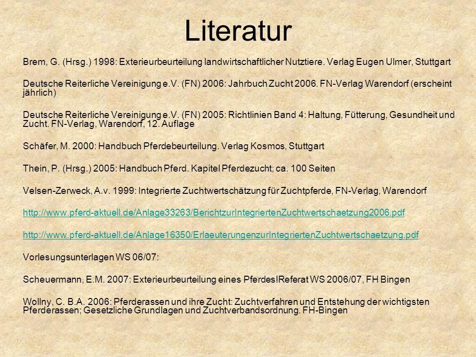 Literatur Brem, G. (Hrsg.) 1998: Exterieurbeurteilung landwirtschaftlicher Nutztiere. Verlag Eugen Ulmer, Stuttgart.