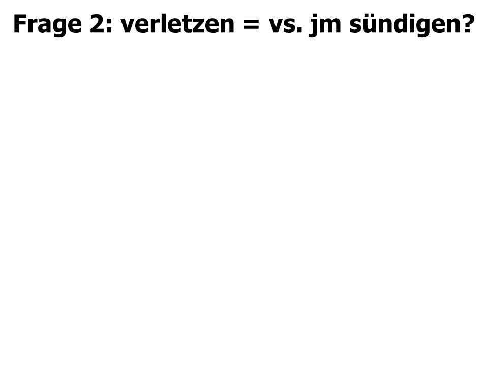 Frage 2: verletzen = vs. jm sündigen