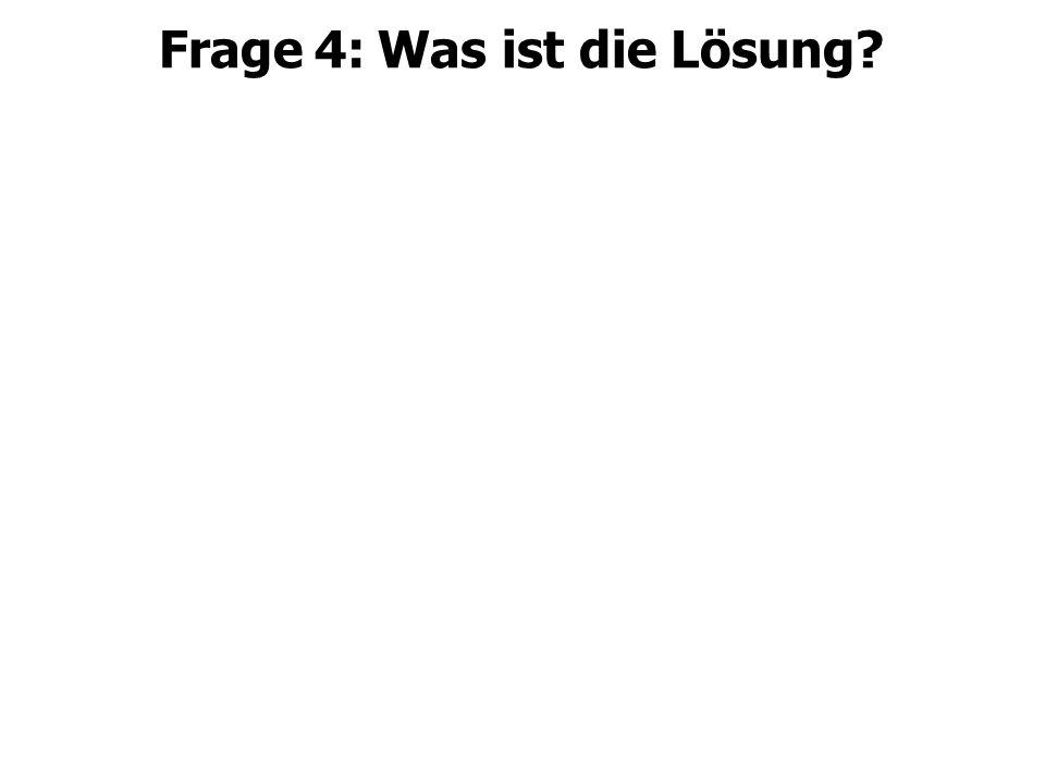 Frage 4: Was ist die Lösung
