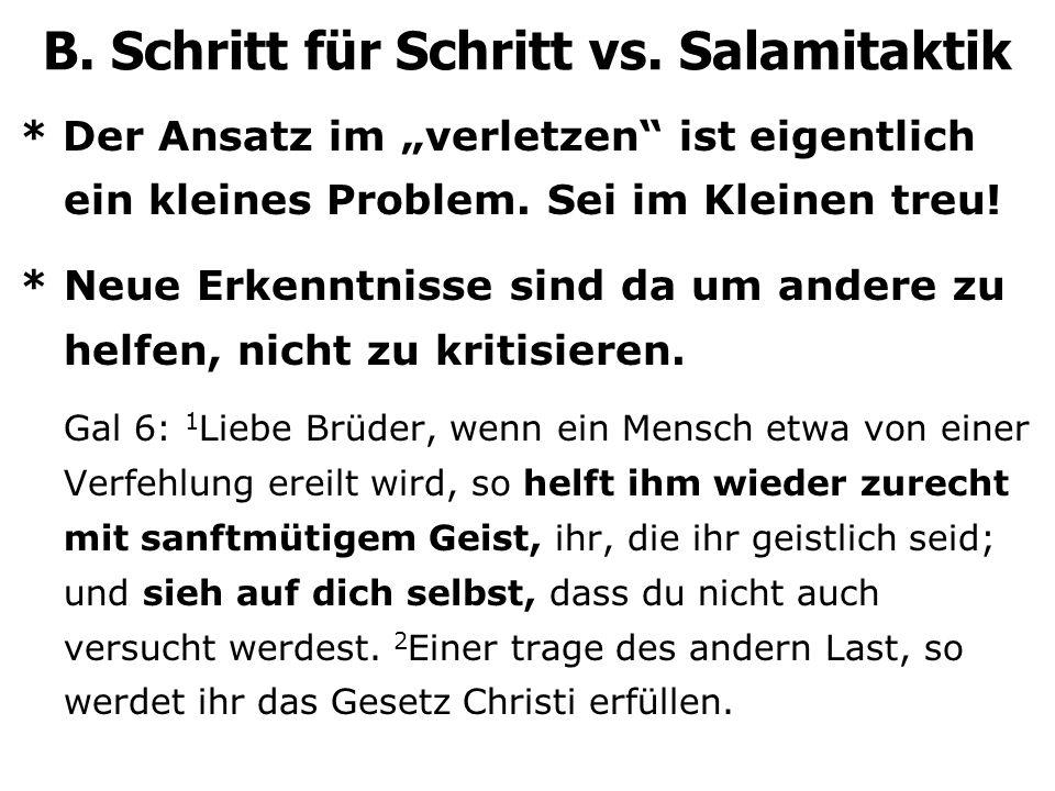 B. Schritt für Schritt vs. Salamitaktik