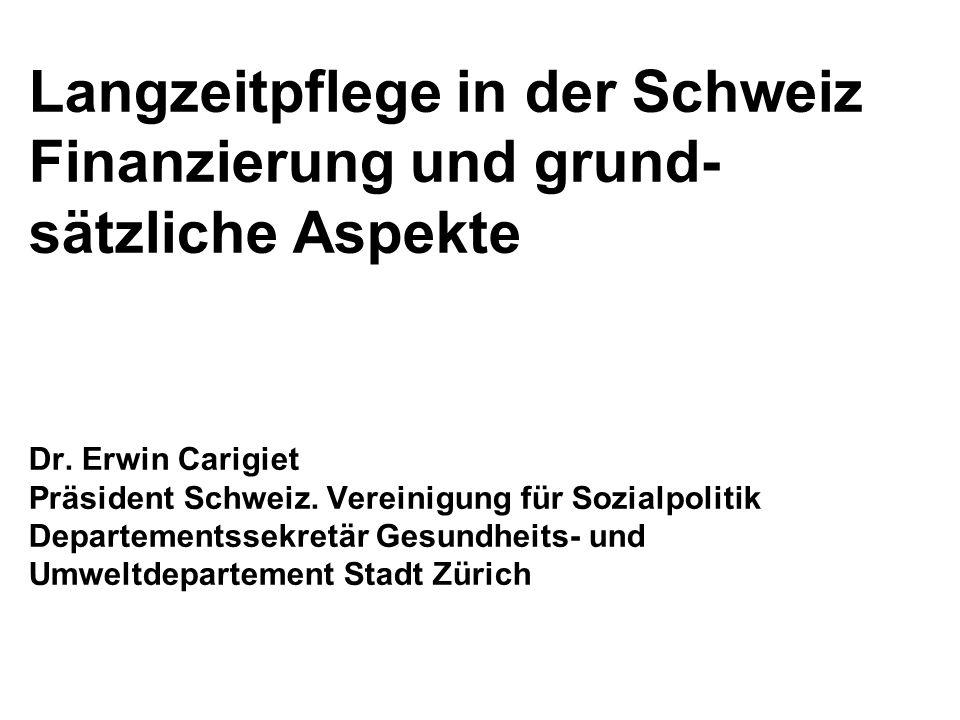 Langzeitpflege in der Schweiz Finanzierung und grund-sätzliche Aspekte Dr.