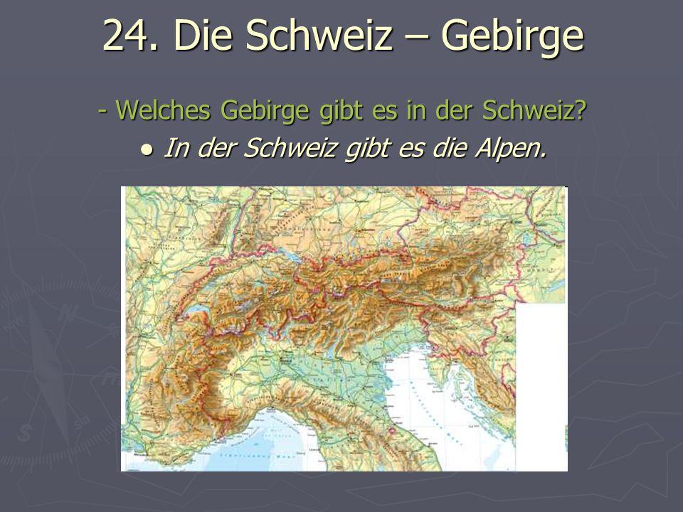24. Die Schweiz – Gebirge - Welches Gebirge gibt es in der Schweiz