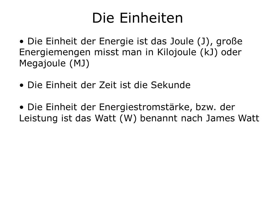 Die Einheiten Die Einheit der Energie ist das Joule (J), große Energiemengen misst man in Kilojoule (kJ) oder Megajoule (MJ)