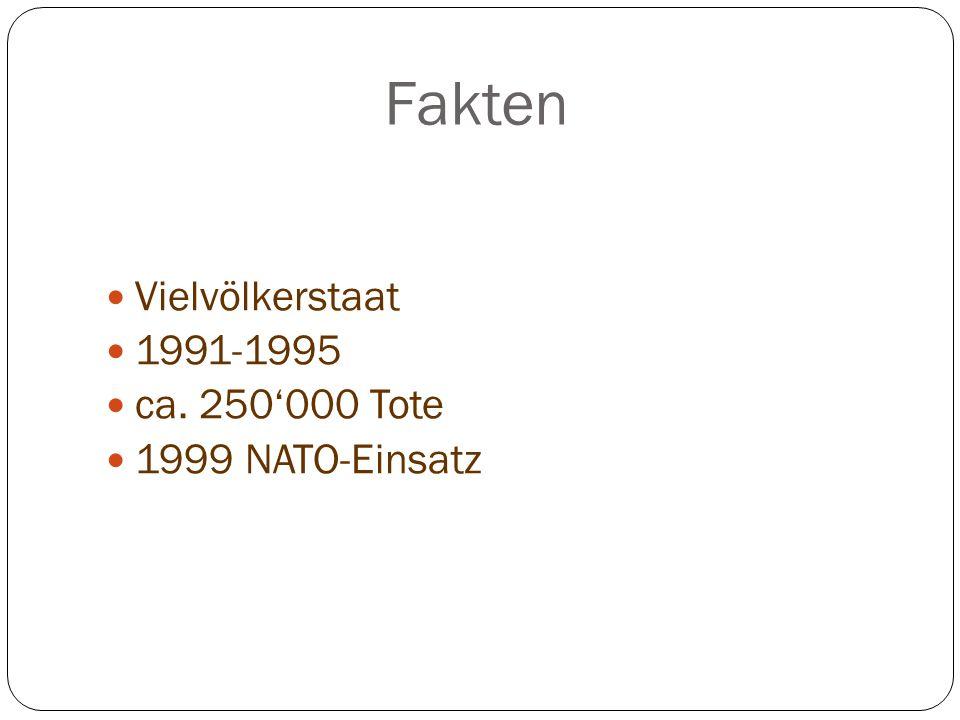 Fakten Vielvölkerstaat 1991-1995 ca. 250'000 Tote 1999 NATO-Einsatz