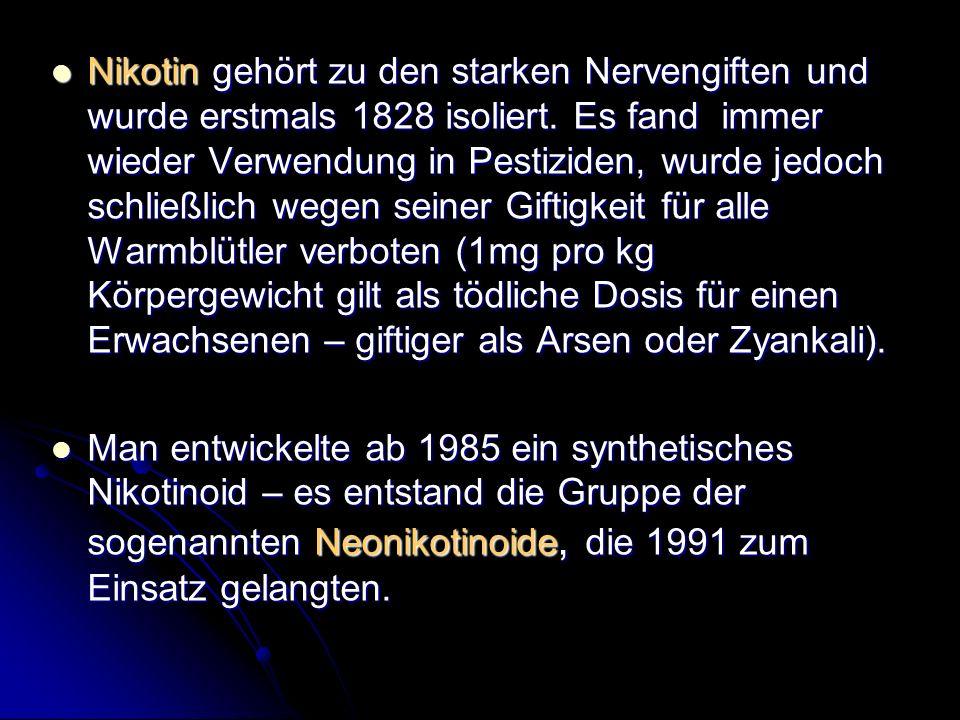 Nikotin gehört zu den starken Nervengiften und wurde erstmals 1828 isoliert. Es fand immer wieder Verwendung in Pestiziden, wurde jedoch schließlich wegen seiner Giftigkeit für alle Warmblütler verboten (1mg pro kg Körpergewicht gilt als tödliche Dosis für einen Erwachsenen – giftiger als Arsen oder Zyankali).