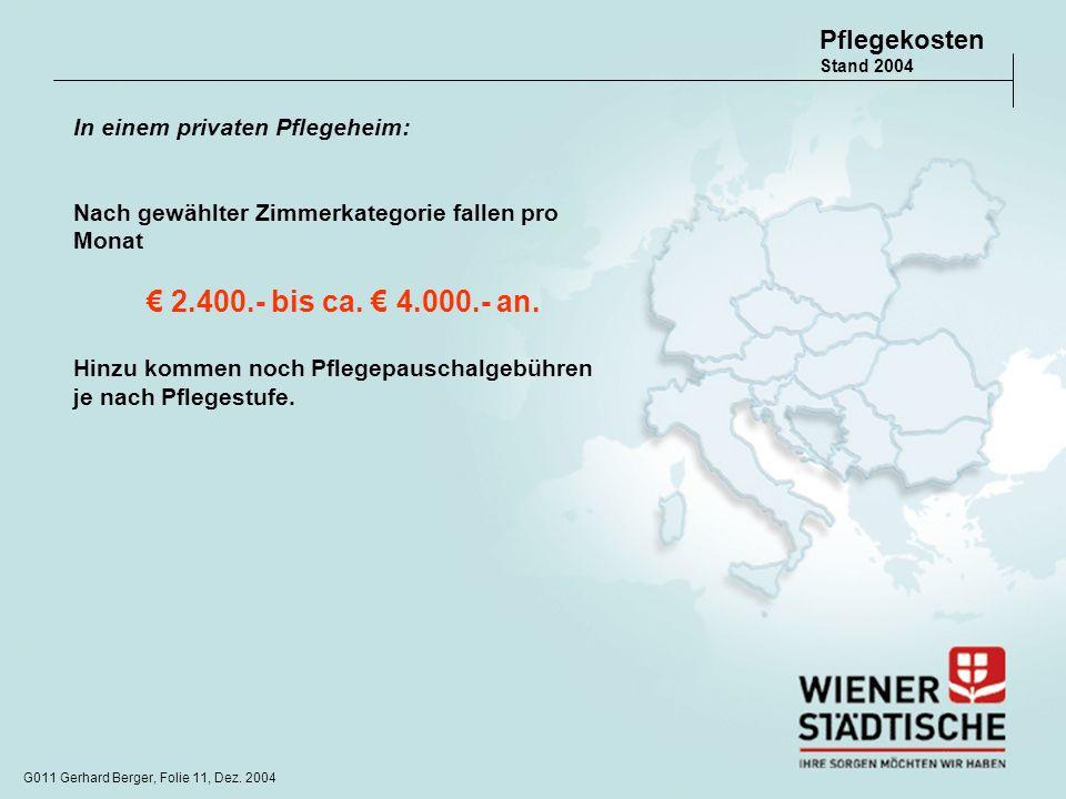 € 2.400.- bis ca. € 4.000.- an. PflegekostenStand 2004