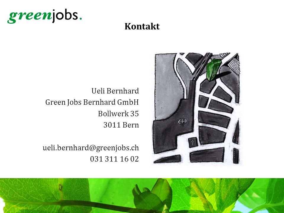 Kontakt Ueli Bernhard Green Jobs Bernhard GmbH Bollwerk 35 3011 Bern ueli.bernhard@greenjobs.ch 031 311 16 02