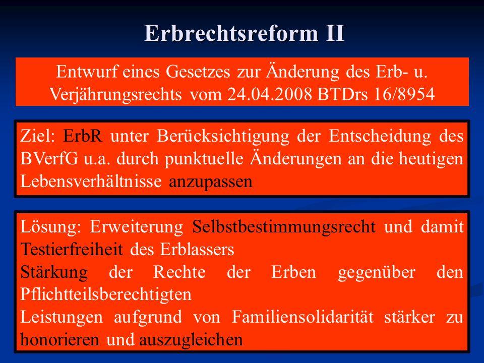 Erbrechtsreform II Entwurf eines Gesetzes zur Änderung des Erb- u. Verjährungsrechts vom 24.04.2008 BTDrs 16/8954.